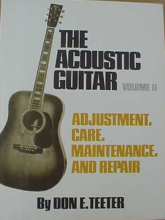 Acoustic Guitar: Adjustment, Care, Maintenance and Repair Volume II (2) (Best Acoustic Guitar Luthiers)