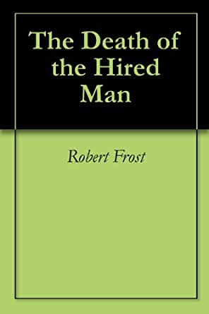 themes of the poem the death of the hired man by robert frost The death of hired man by robert frost poets usually use various kinds of literary devices in conveying the theme of their poems frost  frost, robert the death.