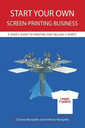 Start Your Own Screen-Printing Business: A User's Guide to Printing and Selling T-shirts