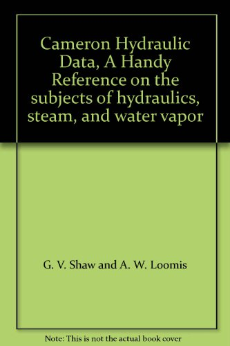 Cameron Hydraulic Data, A Handy Reference on the subjects of hydraulics, steam, and water vapor