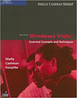Microsoft Windows Vista: Essential Concepts and Techniques (Available Titles Skills Assessment Manager (SAM) - Office 2007)