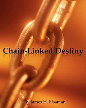 Chain-Linked Destiny - Kindle edition by James H. Eisaman. Mystery
