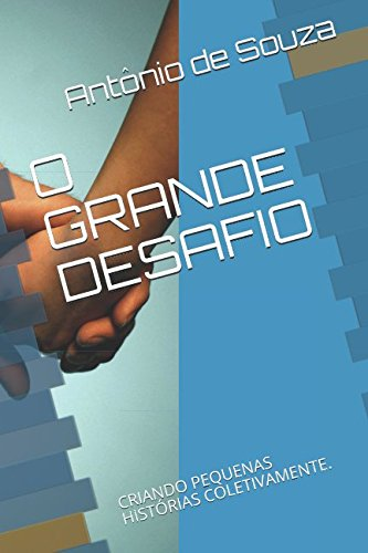 O GRANDE DESAFIO: CRIANDO PEQUENAS HISTÓRIAS COLETIVAMENTE. (Portuguese Edition) pdf epub
