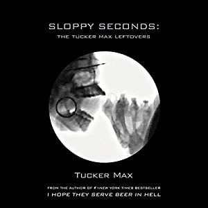 Sloppy Seconds: The Tucker Max Leftovers Audiobook