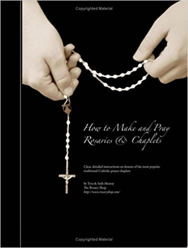 How To Make And Pray Rosaries Chaplets Tyra Murray Amazon Books