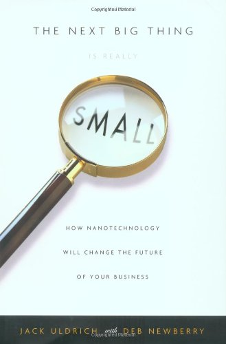 The Next Big Thing Is Really Small: How Nanotechnology Will Change the Future of Your Business Crown Business Briefings Book: Amazon.es: Jack Uldrich, ...