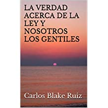 LA VERDAD ACERCA DE LA LEY Y NOSOTROS LOS GENTILES (Spanish Edition)