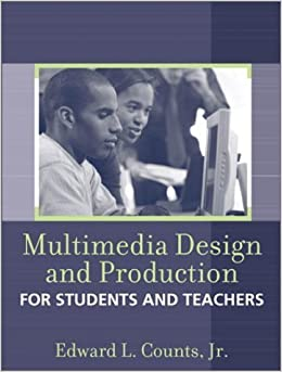 Multimedia Design and Production for Students and Teachers by Edward L. Counts Jr. (2003-05-03)