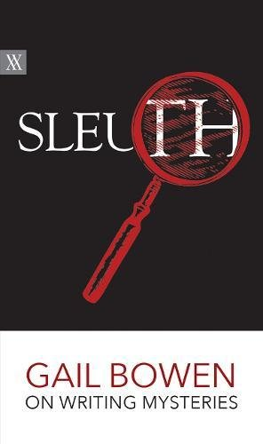 Sleuth: Gail Bowen on Writing Mysteries (Writers on Writing)
