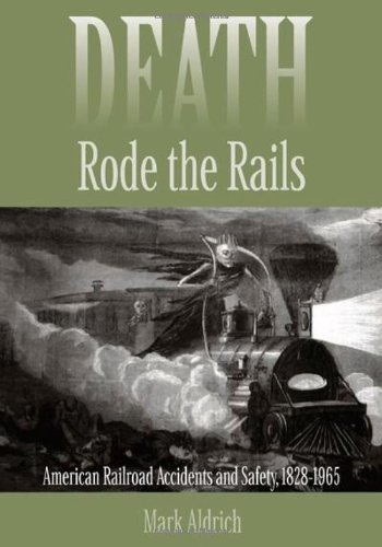 Death Rode the Rails: American Railroad Accidents and Safety, (1965 Railroad)