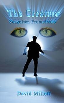The Creature: Forgotten Prometheus by [Millett, David]