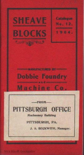 SHEAVE BLOCKS AND SHEAVES FOR WIRE AND MANILLA ROPE MANUFACTURED BY DOBBIE FOUNDRY A & MACHINE COMPANY Catalogue 12
