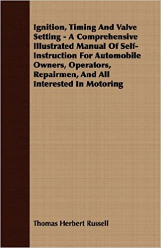 Ignition, Timing And Valve Setting - A Comprehensive Illustrated Manual Of Self-Instruction For Automobile Owners, Operators, Repairmen, And All Interested In Motoring