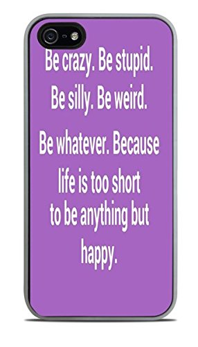 Be Crazy Be Stupid Be Weird Quote White Silicone Case for iPhone 5 / 5S ()