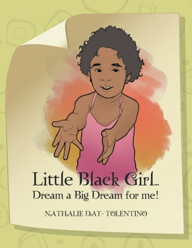 Little Black Girl... Dream a Big Dream for me!