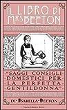 Il libro di Mrs Beeton. Saggi consigli domestici per la perfetta gentildonna di Beeton, Isabella (2013) Tapa blanda