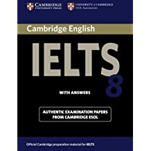 Cambridge IELTS 8 Student's Book with Answers: Official Examination Papers from University of Cambridge ESOL Examinations (IELTS Practice Tests)