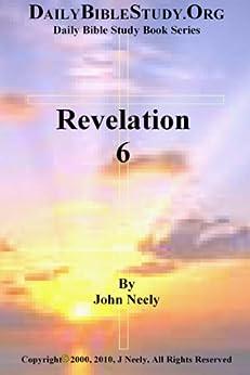 Revelation 6 (Daily Bible Study – Revelation) by [Neely, John]