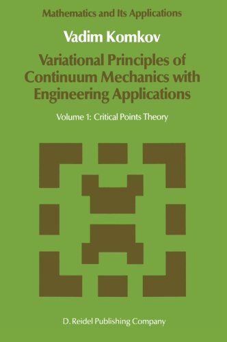 Variational Principles of Continuum Mechanics with Engineering Applications: Volume 1: Critical Points Theory (Mathemati