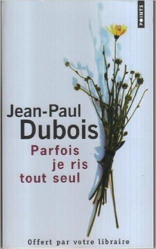 Amazon Fr Parfois Je Ris Seul Jean Paul Dubois Livres