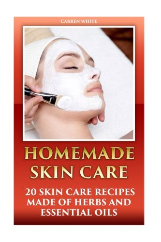 Homemade Skin Care: 20 Skin Care Recipes Made of Herbs and Essential Oils: (Essential Oils, Aromatherapy) (Essential Oils Book) pdf