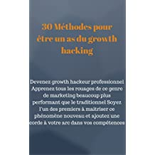 30 Méthodes pour être un as du growth hacking (French Edition)