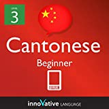 Learn Cantonese - Level 3: Lower Beginner: Volume 2 (Innovative Language Series - Learn Cantonese from Absolute Beginner to Advanced)