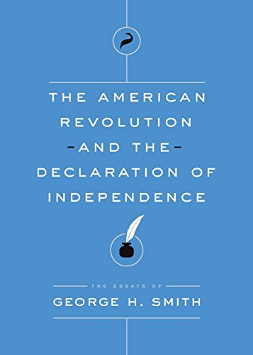 The American Revolution and the Declaration of Independence (The Essays of George H. Smith)