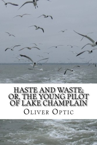 Read Online Haste and Waste; Or, the Young Pilot of Lake Champlain: A Story for Young People (Woodville) (Volume 6) pdf epub