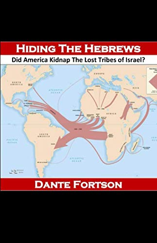 Hiding The Hebrews: Did America Kidnap The Lost Tribes of Israel? (The Lost Tribes Of Israel In America)