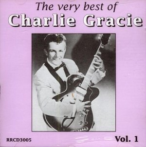 Very Best of Charlie Gracie Vol. 1 Old Locomotive