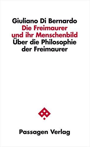 Die Freimaurer und ihr Menschenbild: Über die Philosophie der Freimaurer (Passagen Philosophie)