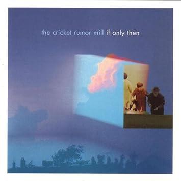 Cricket Rumor Mill - 癮 - 时光忽快忽慢,我们边笑边哭!