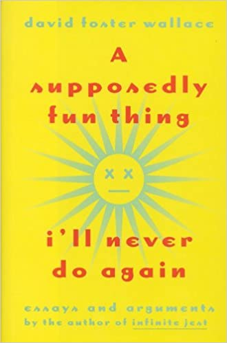 A Supposedly Fun Thing I'll Never Do Again: Essays and Arguments: Wallace,  David Foster: 9780316919890: Amazon.com: Books