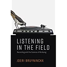 Listening in the Field: Recording and the Science of Birdsong (Inside Technology)