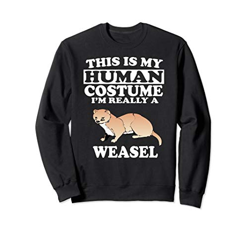 This Is My Human Costume I'm Really A Weasel Sweatshirt -