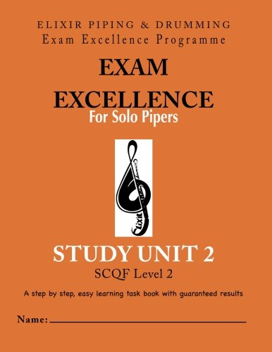 Exam Excellence for Solo Pipers: Study Unit 2: Study Unit 2 (Piping Volume 2)