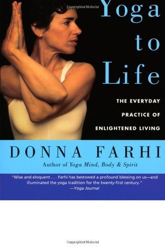 By Donna Farhi - Bringing Yoga to Life: The Everyday Practice of Enlightened Living (12.5.2004)