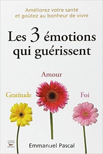 Les 3 émotions qui guérissent – Emmanuel Pascal