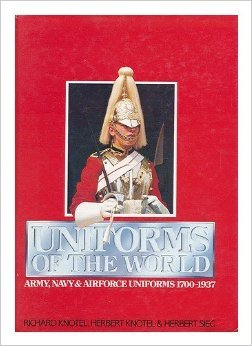 (Uniforms of the World: Army, Navy, and Airforce Uniforms,)