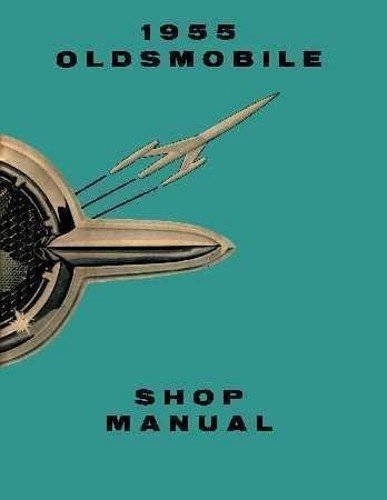 A MUST FOR OWNERS, RESTORERS & MECHANICS - THE 1955 OLDSMOBILE REPAIR SHOP & SERVICE MANUAL - INCLUDES; Olds 88 (Eighty-Eight), Super 88 (Eighty-Eight) and Olds 98 (Ninety-Eight) (includes all convertibles and wagons) - 55