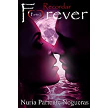 Recordar Forever (Parte I Saga Forever): ¡¡TODO UN CÓCTEL DE SENTIMIENTOS A FLOR DE PIEL!! (Spanish Edition)