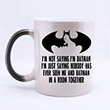 Funny Gift - Funny I'm not saying I'm Batman. I'm just saying nobody has ever seen me and Batman in a room together Morphing Coffee Mug,Tea Cup, Ceramic Material Mugs,11oz