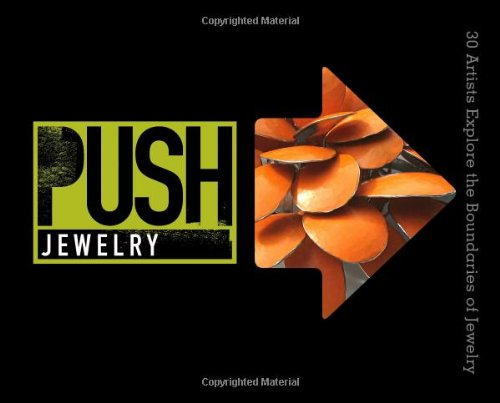 Read Online PUSH Jewelry: 30 Artists Explore the Boundaries of Jewelry (PUSH Series) ebook