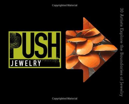 Read Online PUSH Jewelry: 30 Artists Explore the Boundaries of Jewelry (PUSH Series) pdf epub