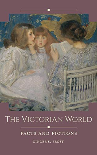 The Victorian World: Facts and Fictions (Historical Facts and Fictions)