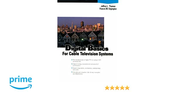 Digital Basics for Cable TV Systems: Jeffrey L. Thomas, Francis M. Edgington: 0076092032892: Amazon.com: Books