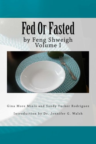Read Online Fed Or Fasted by Feng Shweigh Volume 1: Fed Or Fasted by Feng Shweigh Volume 1 PDF