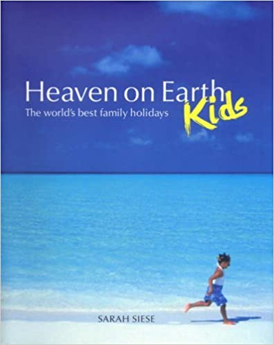 Book Heaven on Earth Kids (HB): The World's Best Family Holidays by Sarah Siese (2007-05-15)