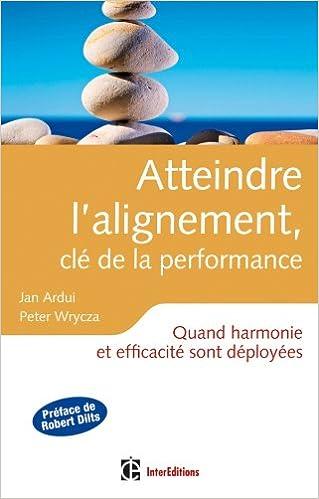 En ligne téléchargement Atteindre l'alignement, clé de la performance - Quand harmonie et efficacité sont déployées... pdf